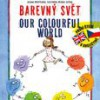 Barevný svět / Our colourful world
